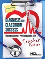 Diagnosis for Classroom Success, Teacher Edition: Making Anatomy and Physiology Come Alive cover