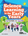 Science Learning in the Early Years: Activities for PreK-2 cover