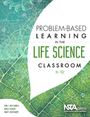 Problem-Based Learning in the Life Science Classroom, K?12 cover