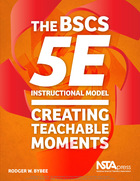 The BSCS 5E Instructional Model: Creating Teachable Moments