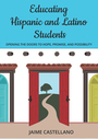 Educating Hispanic and Latino Students: Opening Doors to Hope, Promise, and Possibility cover