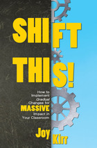 Shift This! How to Implement Gradual Changes for MASSIVE Impact in Your Classroom