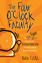 The Four OClock Faculty: A Rogue Guide to Revolutionizing Professional Development