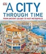A City Through Time: From Ancient Colony to Vast Metropolis cover