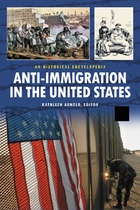 Anti-Immigration in the United States: A Historical Encyclopedia