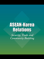 ASEAN-Korea Relations: Security, Trade and Community Building cover