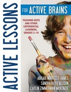 Active Lessons for Active Brains: Teaching Boys and Other Experiential Learners, Grades 3-10