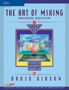 The Art of Mixing: A Visual Guide to Recording, Engineering, and Production, ed. 2
