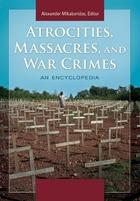 Atrocities, Massacres, and War Crimes: An Encyclopedia