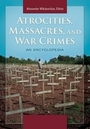 Atrocities, Massacres, and War Crimes: An Encyclopedia cover