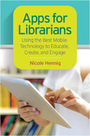 Apps for Librarians: Using the Best Mobile Technology to Educate, Create, and Engage cover