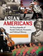 Asian Americans: An Encyclopedia of Social, Cultural, Economic, and Political History