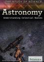 Astronomy: Understanding Celestial Bodies cover