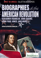 Biographies of the American Revolution: Benjamin Franklin, John Adams, John Paul Jones, and more