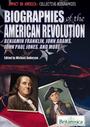 Biographies of the American Revolution: Benjamin Franklin, John Adams, John Paul Jones, and more cover
