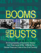 Booms and Busts: An Encyclopedia of Economic History from Tulipmania of the 1630s to the Global Financial Crisis of the 21st Century