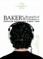 Bakers Biographical Dictionary of Popular Musicians Since 1990