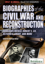 Biographies of the Civil War and Reconstruction: Abraham Lincoln, Robert E. Lee, Ulysses S. Grant, and more cover