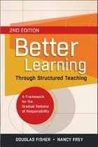 Better Learning Through Structured Teaching, ed. 2: A Framework for the Gradual Release of Responsibility