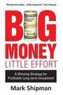Big Money, Little Effort: A Winning Strategy for Profitable Long-term Investment cover