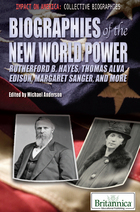 Biographies of the New World Power: Rutherford B. Hayes, Thomas Alva Edison, Margaret Sanger, and more
