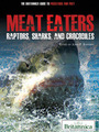 Meat Eaters: Raptors, Sharks, and Crocodiles cover