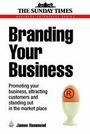 Branding Your Business: Promoting Your Business, Attracting Customers and Standing Out in the Market Place cover