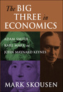 The Big Three in Economics: Adam Smith, Karl Marx, and John Maynard Keynes cover