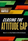 Closing the Attitude Gap: How to Fire Up Your Students to Strive for Success cover