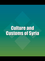 Culture and Customs of Syria cover