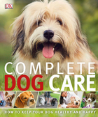 Complete Dog Care: How to Keep Your Dog Healthy and Happy