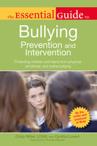 The Essential Guide to Bullying Prevention and Intervention: Protecting Children and Teens from Physical, Emotional, and Online Bullying