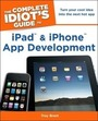 The Complete Idiots Guide to iPad and iPhone App Development cover