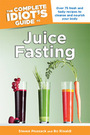 The Complete Idiots Guide to Juice Fasting cover