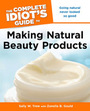 The Complete Idiots Guide to Making Natural Beauty Products cover