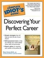 The Complete Idiots Guide to Discovering Your Perfect Career cover