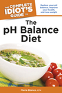 The Complete Idiots Guide to The pH Balance Diet cover