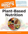 The Complete Idiots Guide to Plant-Based Nutrition cover
