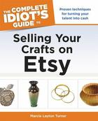 The Complete Idiots Guide to Selling Your Crafts on Etsy
