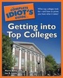 The Complete Idiots Guide to Getting into Top Colleges cover