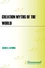 Creation Myths of the World, ed. 2: An Encyclopedia cover