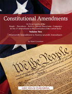 Constitutional Amendments: An Encyclopedia of the People, Procedures, Politics, Primary Documents and Campaigns for the 27 Amendments to the Constitution of the United States