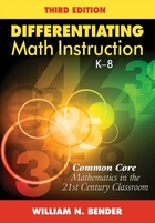 Differentiating Math Instruction, K-8, ed. 3: Common Core Mathematics in the 21st Century Classroom