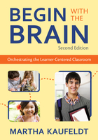 Begin with the Brain, ed. 2: Orchestrating the Learner-Centered Classroom