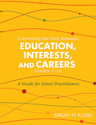 Connecting the Dots Between Education, Interests, and Careers, Grades 7?10: A Guide for School Practitioners