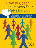 How to Coach Teachers Who Don?t Think Like You: Using Literacy Strategies to Coach Across Content Areas