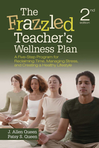 The Frazzled Teacher?s Wellness Plan, ed. 2: A Five-Step Program for Reclaiming Time, Managing Stress, and Creating a Healthy Lifestyle