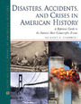 Disasters, Accidents, and Crises in American History: A Reference Guide to the Nation's Most Catastrophic Events cover