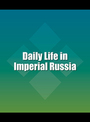 Daily Life in Imperial Russia cover