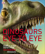 Dinosaurs Eye to Eye: Zoom In on the World's Most Incredible Dinosaurs cover